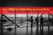 Buy 1-BHK Or 2-BHK Flats At Lowest Rates Only In Today Global Anandam