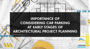 Importance of Considering Car Parking At Early Stages of Architectural