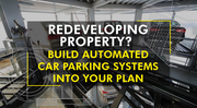 Redeveloping Property Build Automated Car Parking Systems Into Your
