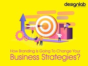 How Branding Is Going to Change Your Business Strategies?